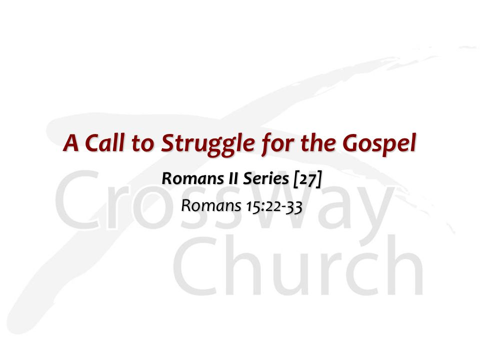 A Call to Struggle for the Gospel Romans II Series [27] Romans 15:22-33