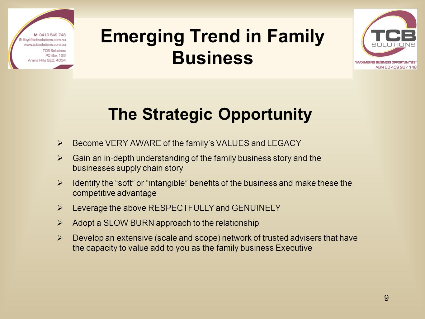 Emerging Trend in Family Business The Strategic Opportunity  Become VERY AWARE of the family's VALUES and LEGACY  Gain an in-depth understanding of
