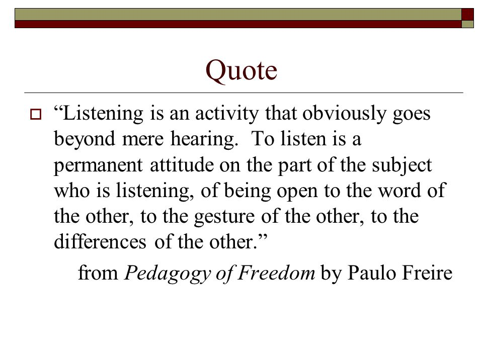 Quote  Listening is an activity that obviously goes beyond mere hearing.