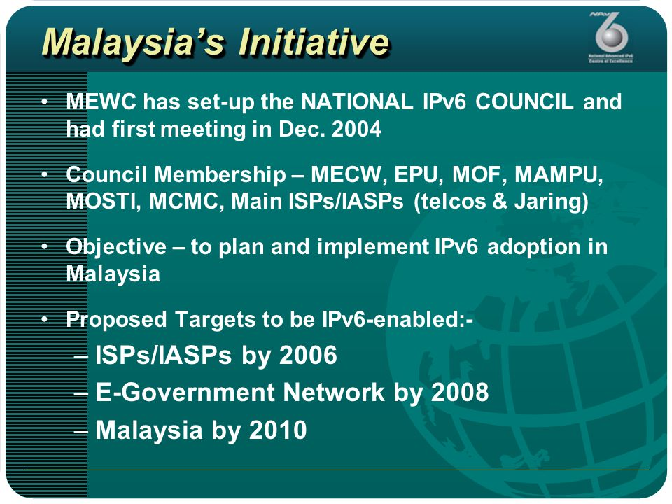 Malaysia's Initiative MEWC has set-up the NATIONAL IPv6 COUNCIL and had first meeting in Dec.
