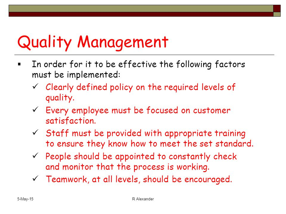 5-May-15R Alexander Quality Management  In order for it to be effective the following factors must be implemented: Clearly defined policy on the requ