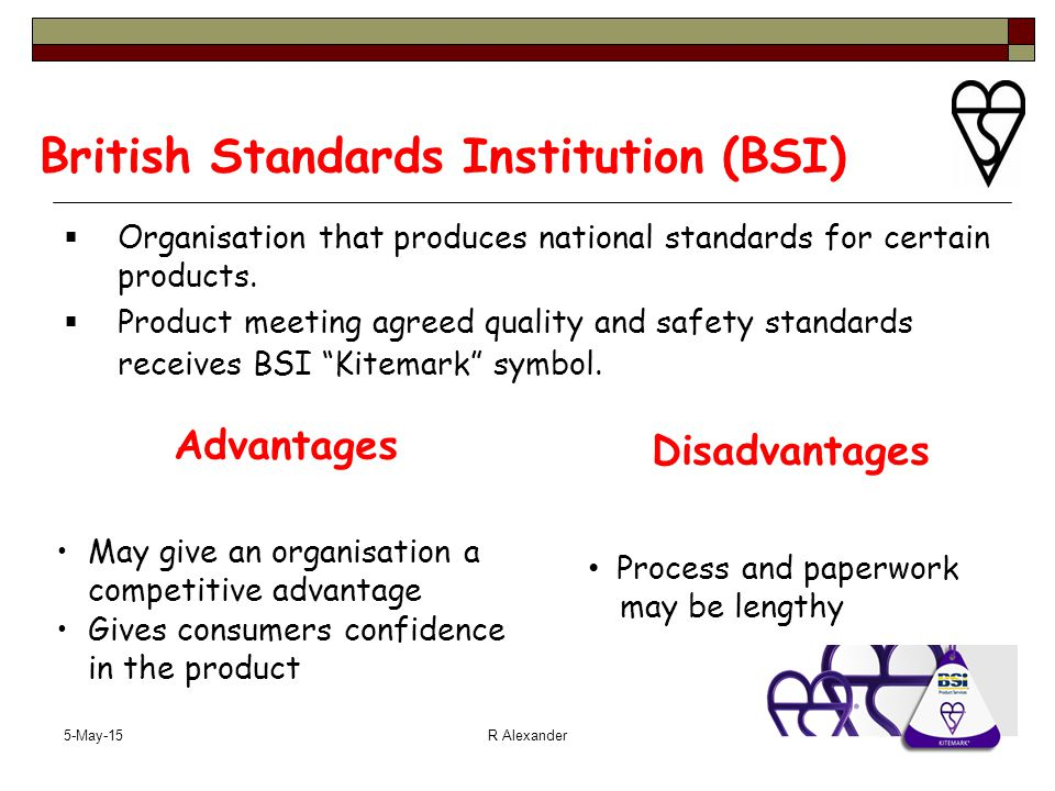 5-May-15R Alexander British Standards Institution (BSI)  Organisation that produces national standards for certain products.