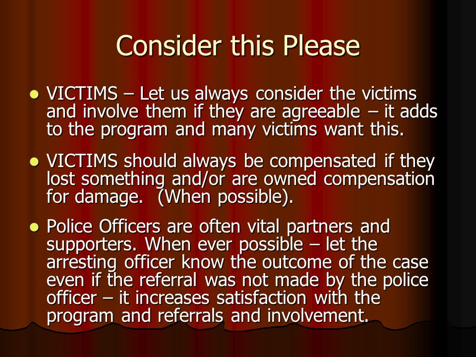 Consider this Please VICTIMS – Let us always consider the victims and involve them if they are agreeable – it adds to the program and many victims want this.