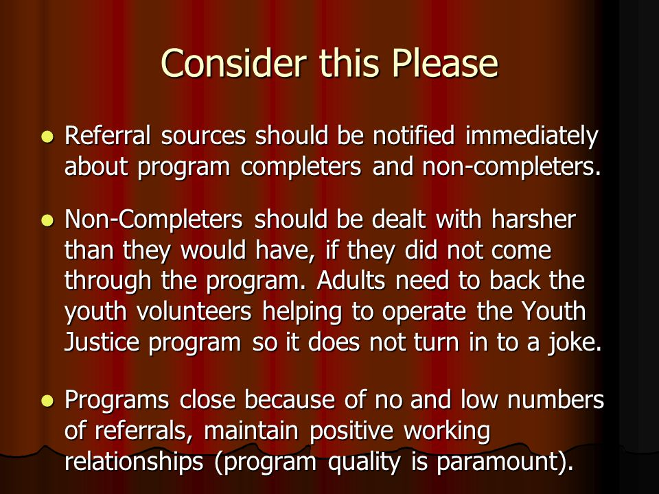 Consider this Please Referral sources should be notified immediately about program completers and non-completers.