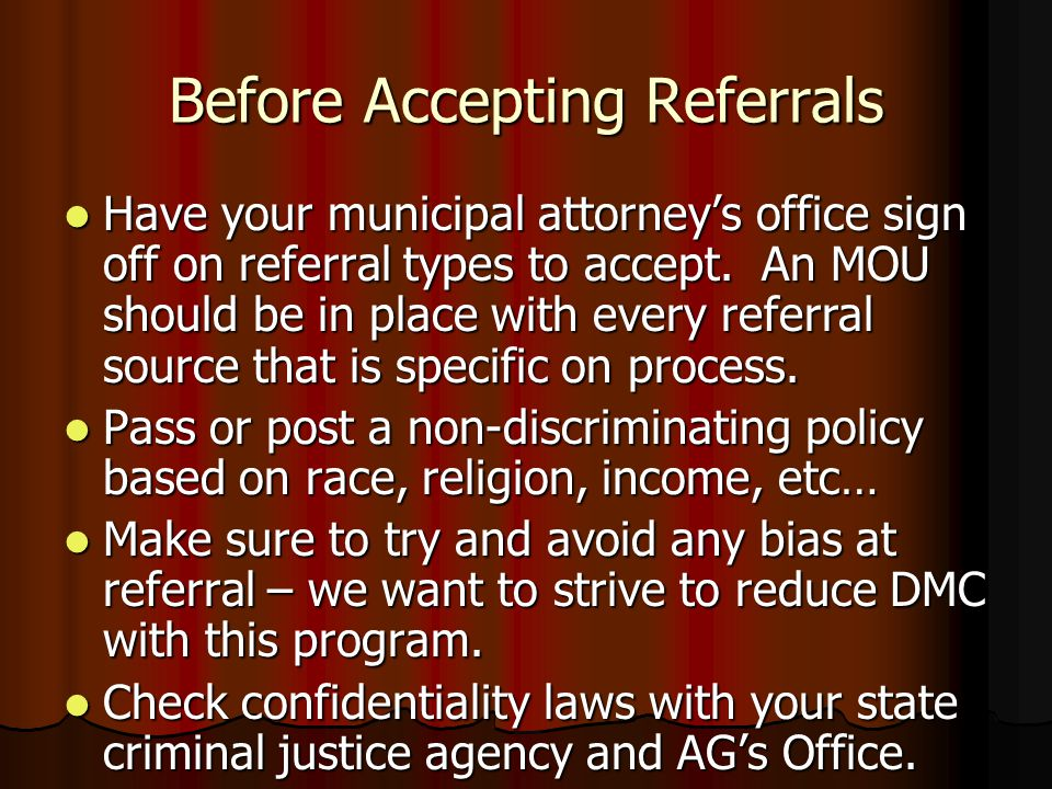 Before Accepting Referrals Have your municipal attorney's office sign off on referral types to accept.