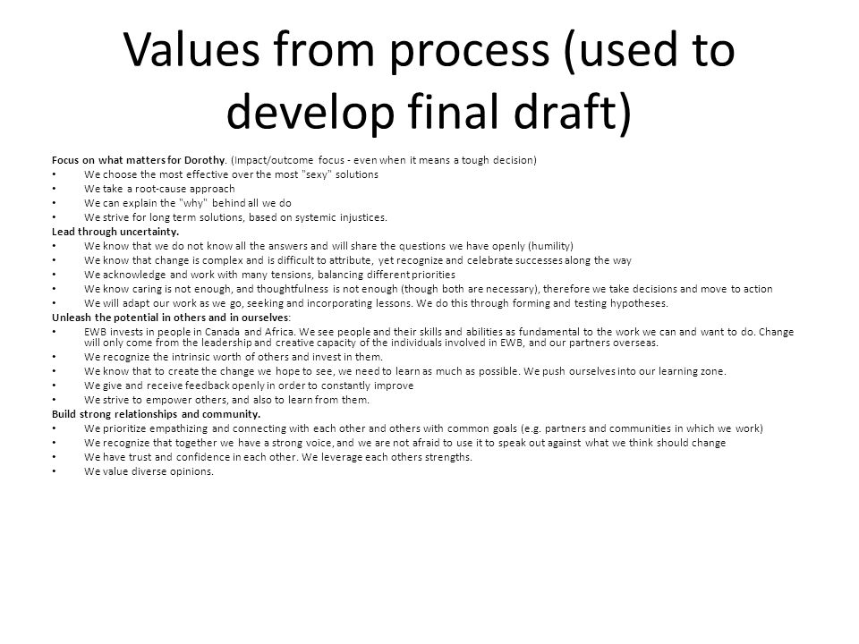 Values from process (used to develop final draft) Focus on what matters for Dorothy. (Impact/outcome focus - even when it means a tough decision) We c