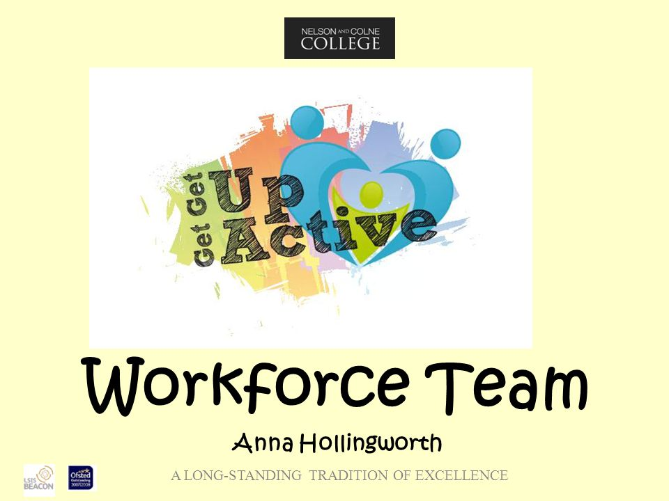 A LONG-STANDING TRADITION OF EXCELLENCE Workforce Team Anna Hollingworth