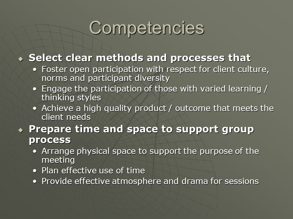 Competencies  Select clear methods and processes that Foster open participation with respect for client culture, norms and participant diversityFoste