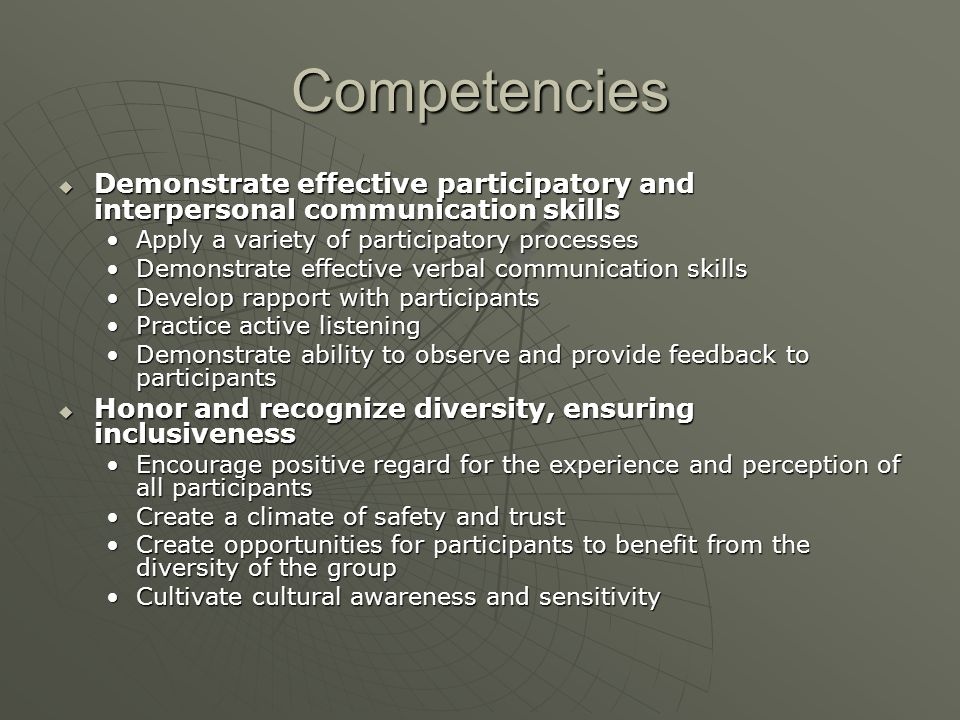 Competencies  Demonstrate effective participatory and interpersonal communication skills Apply a variety of participatory processesApply a variety of