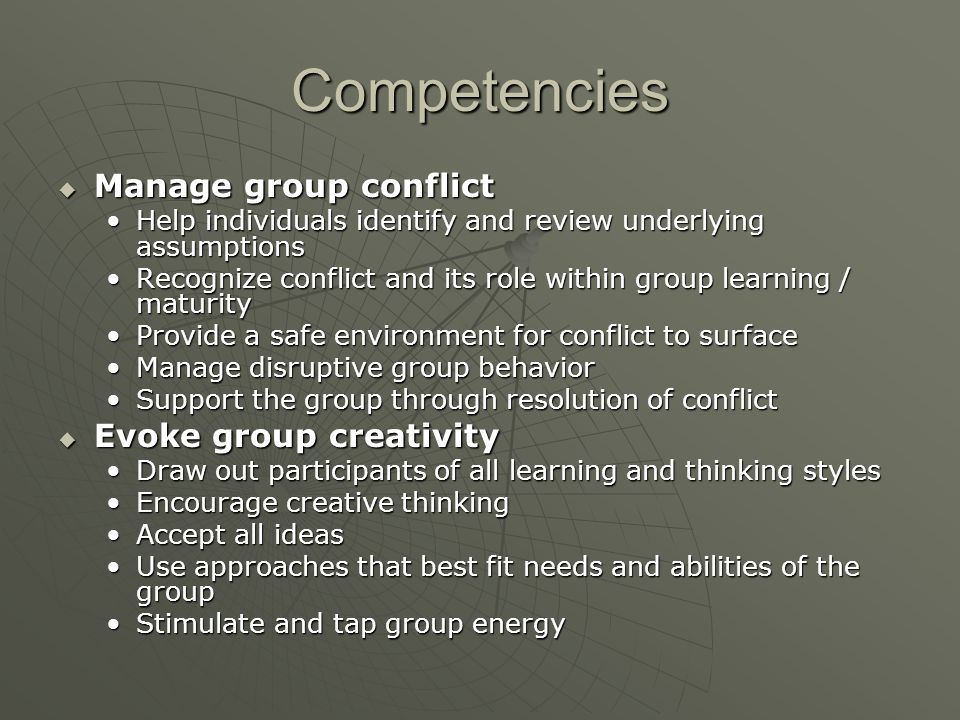 Competencies  Manage group conflict Help individuals identify and review underlying assumptionsHelp individuals identify and review underlying assump