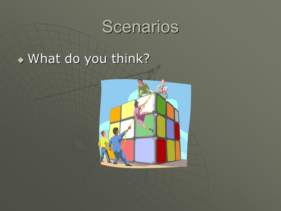 Scenarios  What do you think?