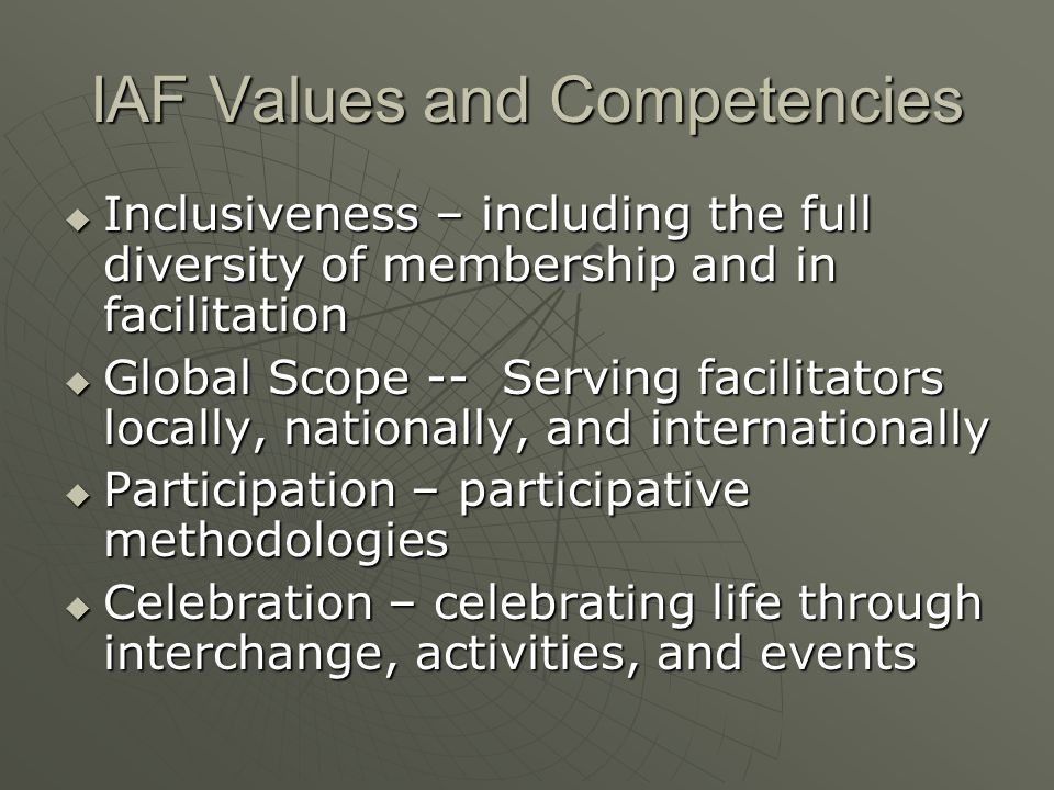 IAF Values and Competencies  Inclusiveness – including the full diversity of membership and in facilitation  Global Scope -- Serving facilitators lo