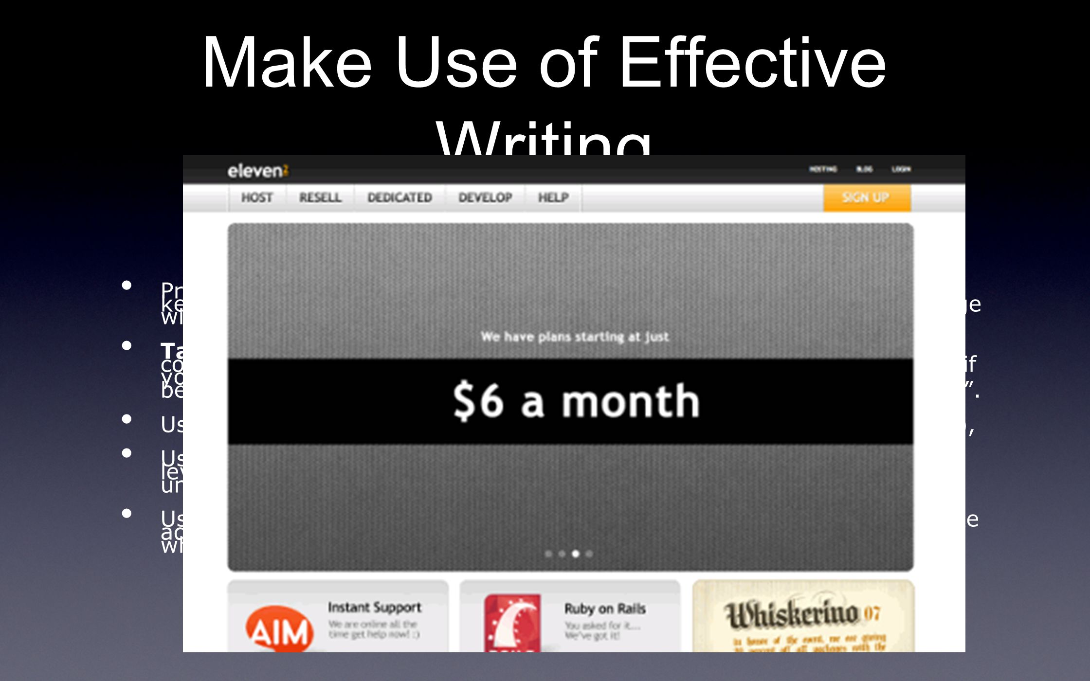 Make Use of Effective Writing Promotional writing won't be read. Long text blocks without images and keywords marked in bold or italics will be skippe