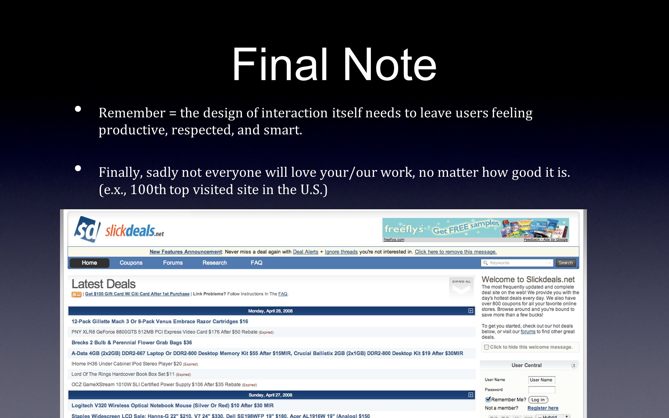 Final Note Remember = the design of interaction itself needs to leave users feeling productive, respected, and smart. Finally, sadly not everyone will
