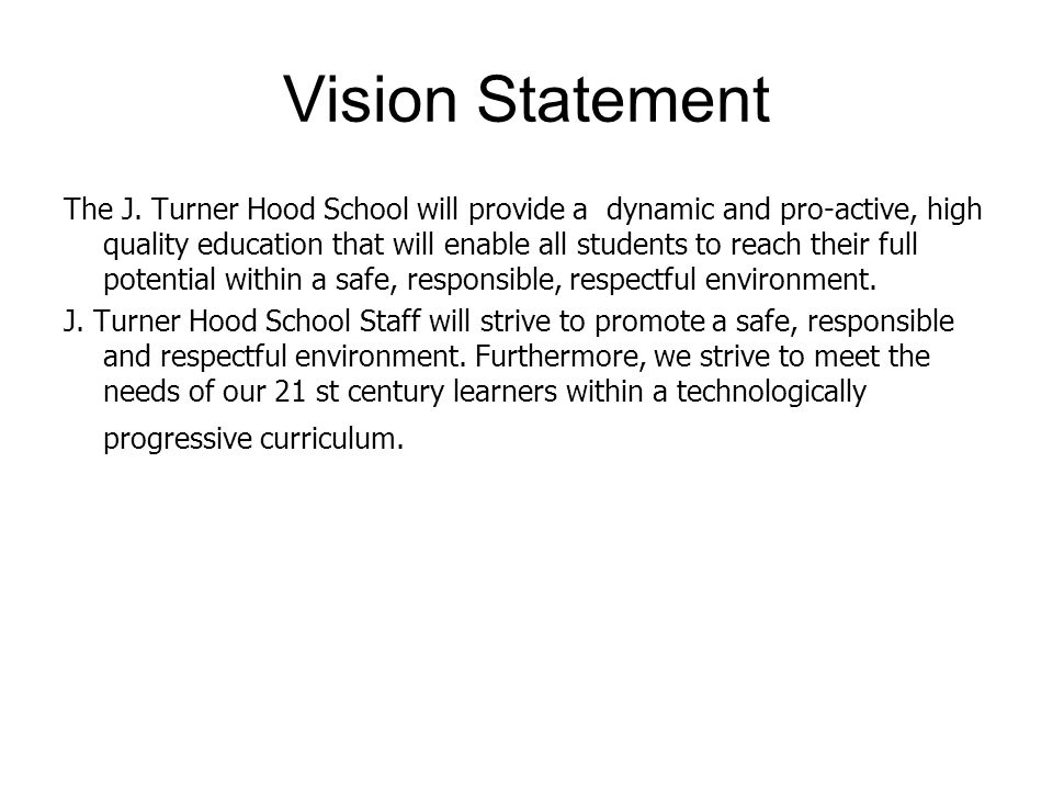 Mission Statement 5/5/2015 The mission of J. Turner Hood Elementary School is to provide an environment that educates and challenges students to their