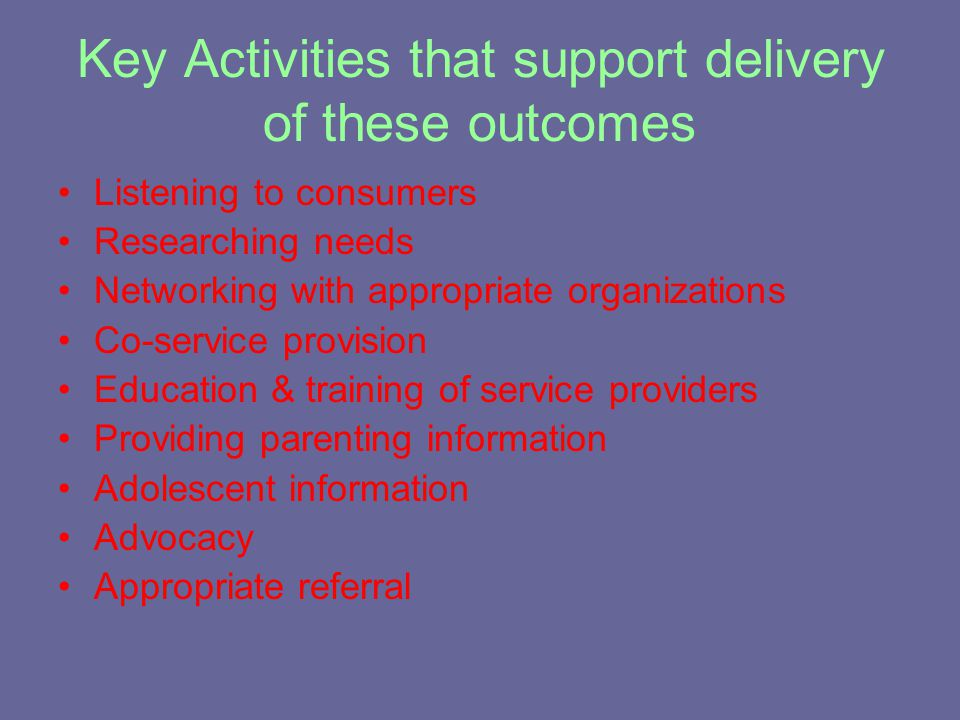 Outcomes Sought To establish the current needs of families with adolescents & strive to meet those needs by providing appropriate services to enhance effective living for all family members in our constantly changing society.