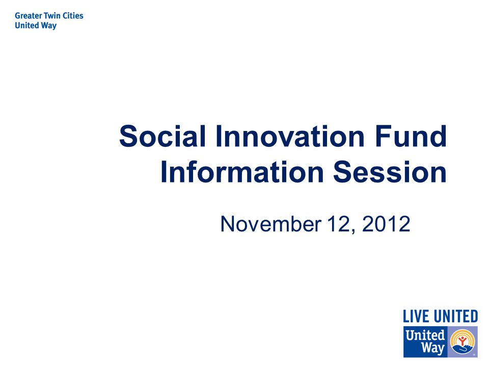 Social Innovation Fund Information Session November 12, 2012