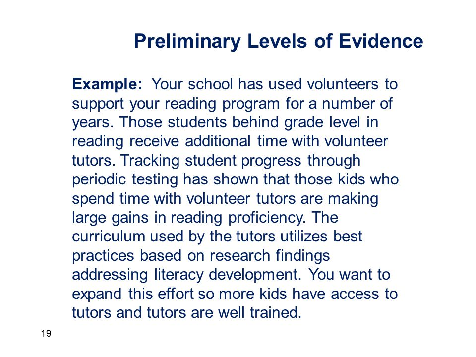 19 Preliminary Levels of Evidence Example: Your school has used volunteers to support your reading program for a number of years.