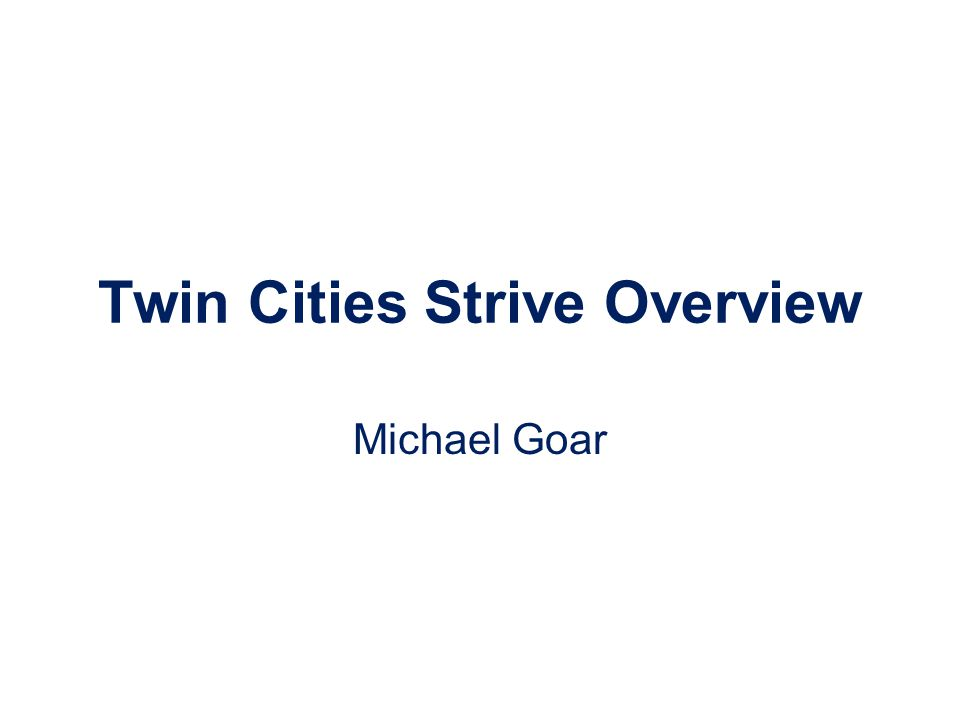 Twin Cities Strive Overview Michael Goar