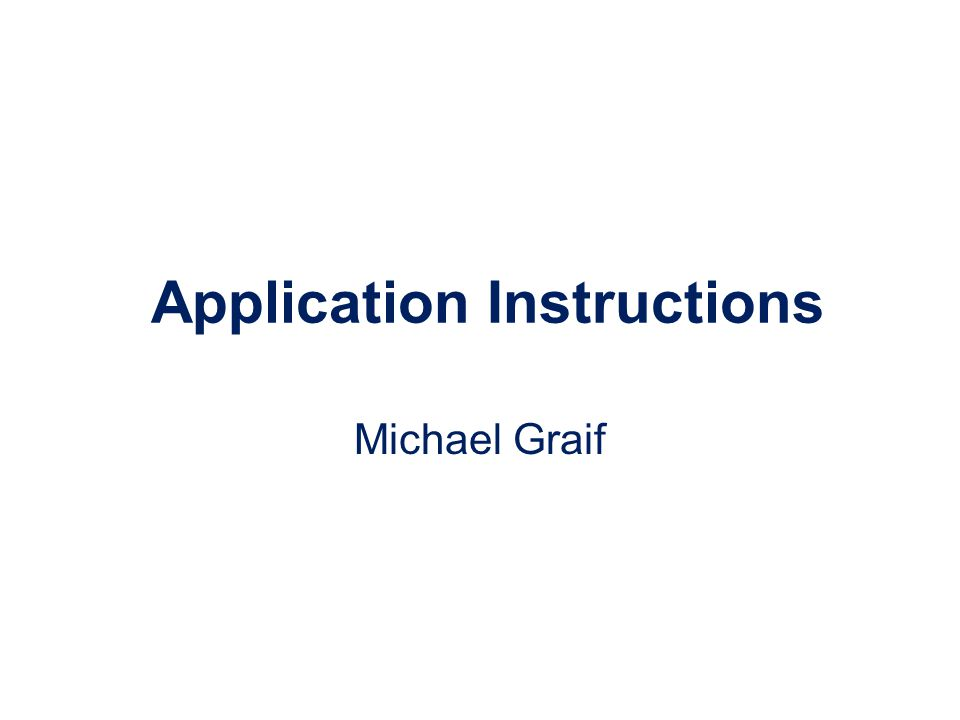Application Instructions Michael Graif