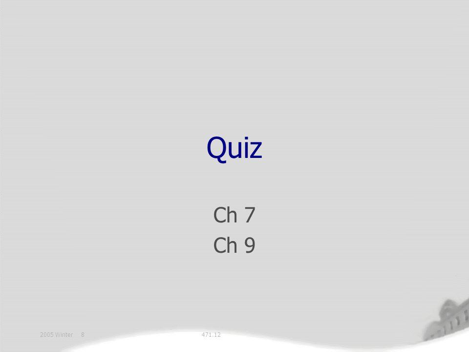 471.122005 Winter 8 Quiz Ch 7 Ch 9