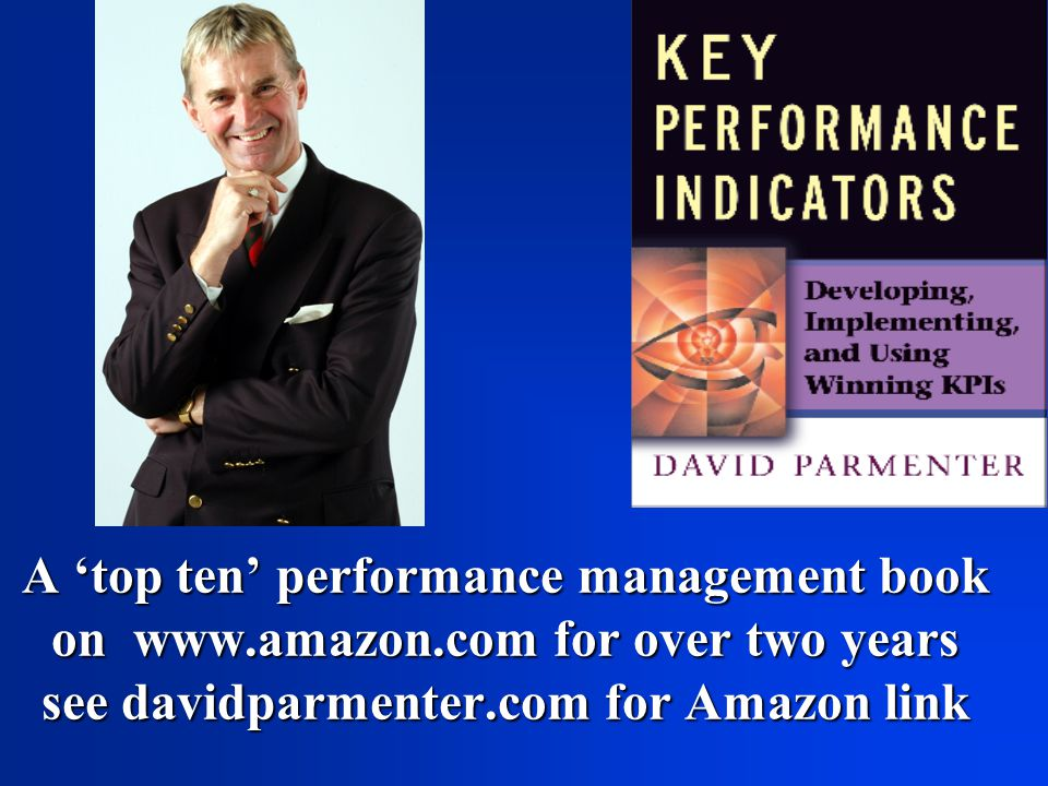 A 'top ten' performance management book on www.amazon.com for over two years see davidparmenter.com for Amazon link