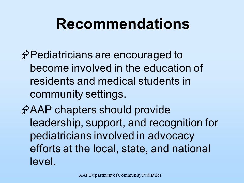 AAP Department of Community PediatricsRecommendations  Pediatricians are encouraged to become involved in the education of residents and medical stud