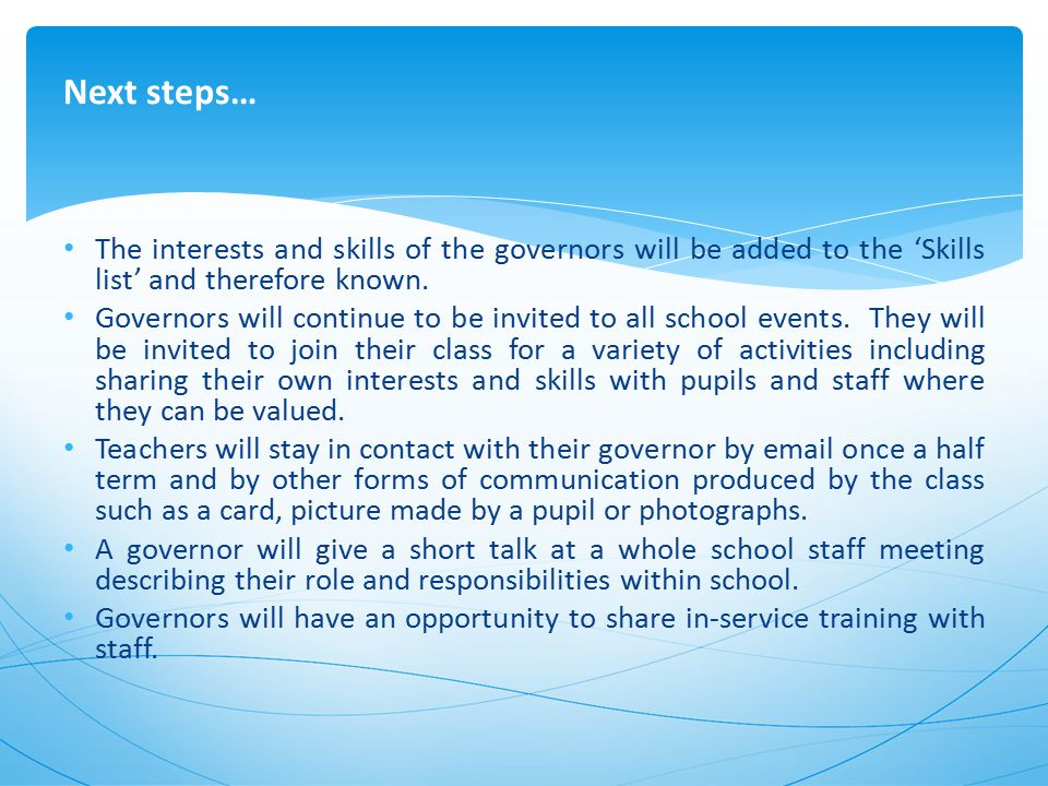 Next steps… The interests and skills of the governors will be added to the 'Skills list' and therefore known.