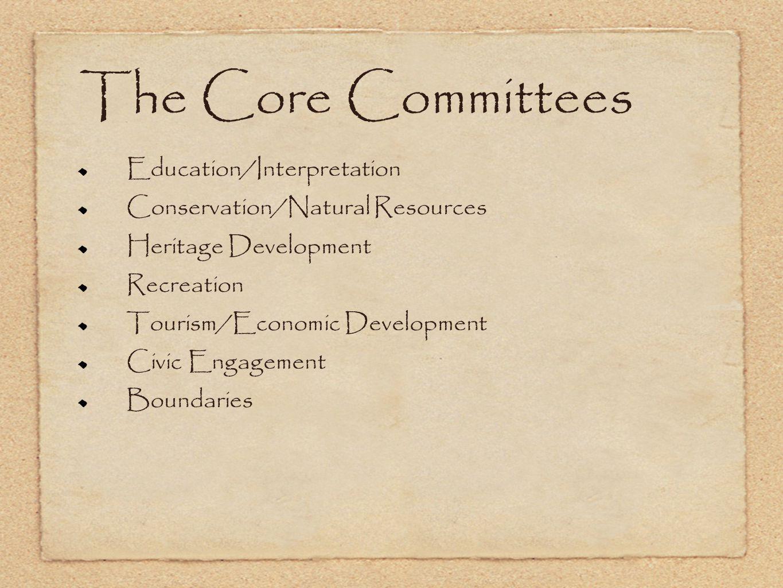 The Core Committees Education/Interpretation Conservation/Natural Resources Heritage Development Recreation Tourism/Economic Development Civic Engagement Boundaries