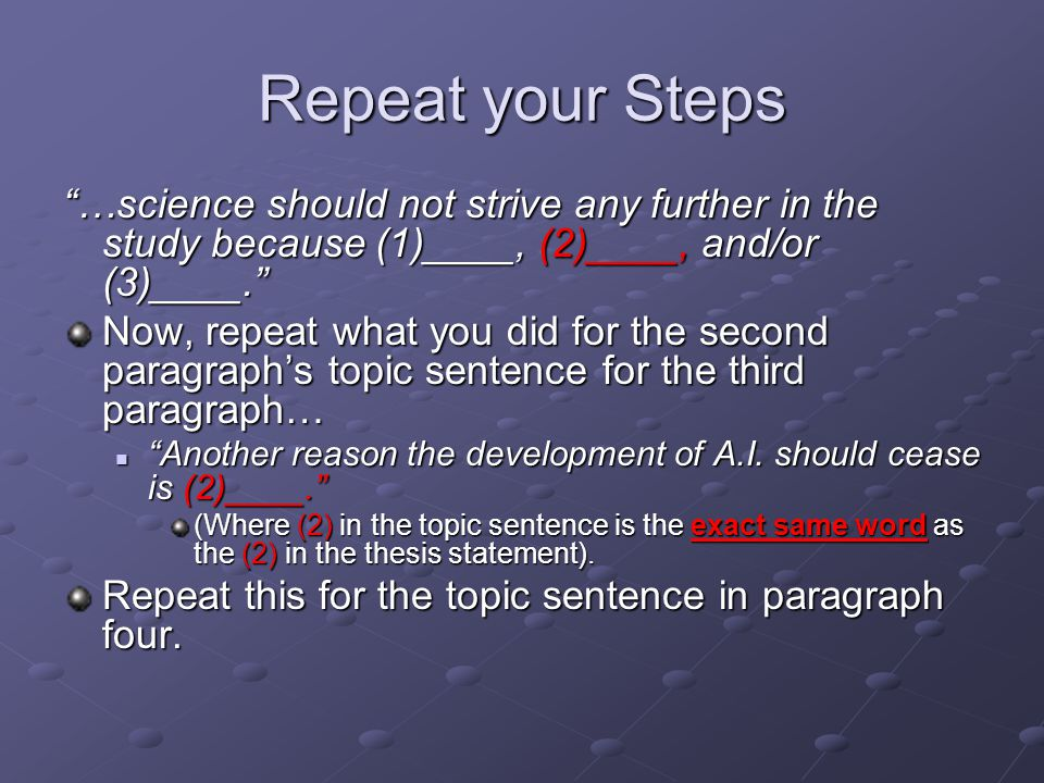 Repeat your Steps …science should not strive any further in the study because (1)____, (2)____, and/or (3)____. Now, repeat what you did for the second paragraph's topic sentence for the third paragraph… Another reason the development of A.I.