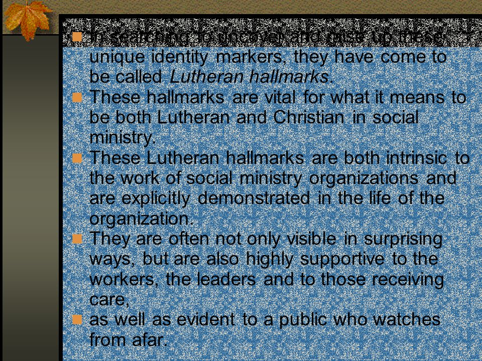 Lutheran Social Services Just as a craftsman identifies a work by a hallmark embedded in the product, so the work of Lutheran social ministry has Luth