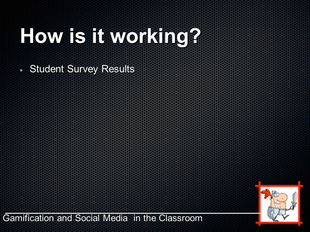How is it working Student Survey Results Gamification and Social Media in the Classroom