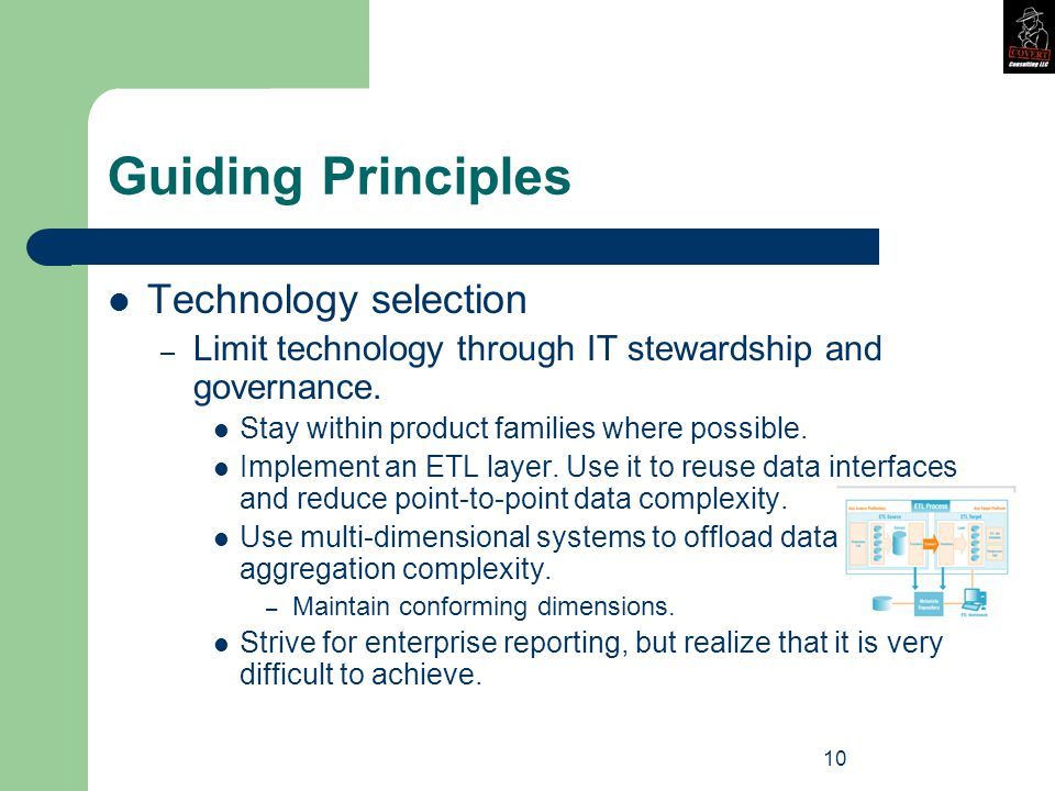 10 Guiding Principles Technology selection – Limit technology through IT stewardship and governance.
