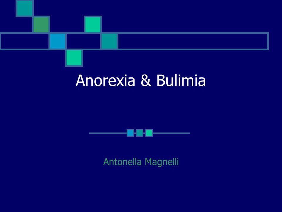 Anorexia & Bulimia Antonella Magnelli