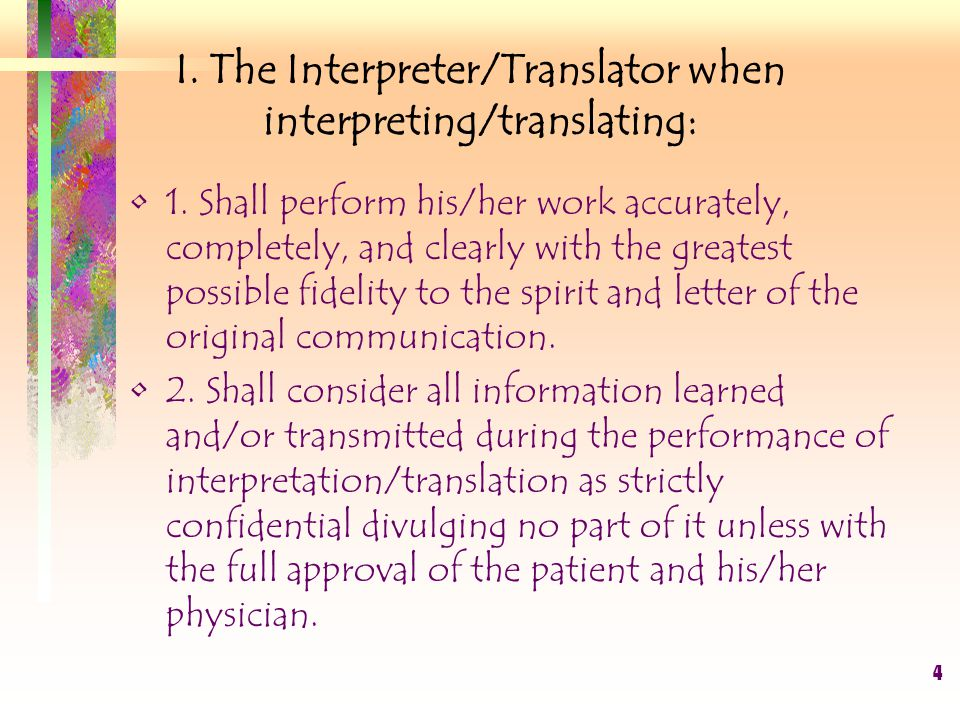 15 Mayo Clinic Language Department Medical Interpreter Code of Ethics Introduction A medical interpreter is a specially trained professional who has proficient knowledge and skills in two or more languages and uses that training in a health-related setting in order to facilitate communication between the health care provider and patient who do not speak the same language.