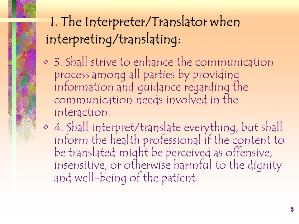 5 I. The Interpreter/Translator when interpreting/translating: 3.