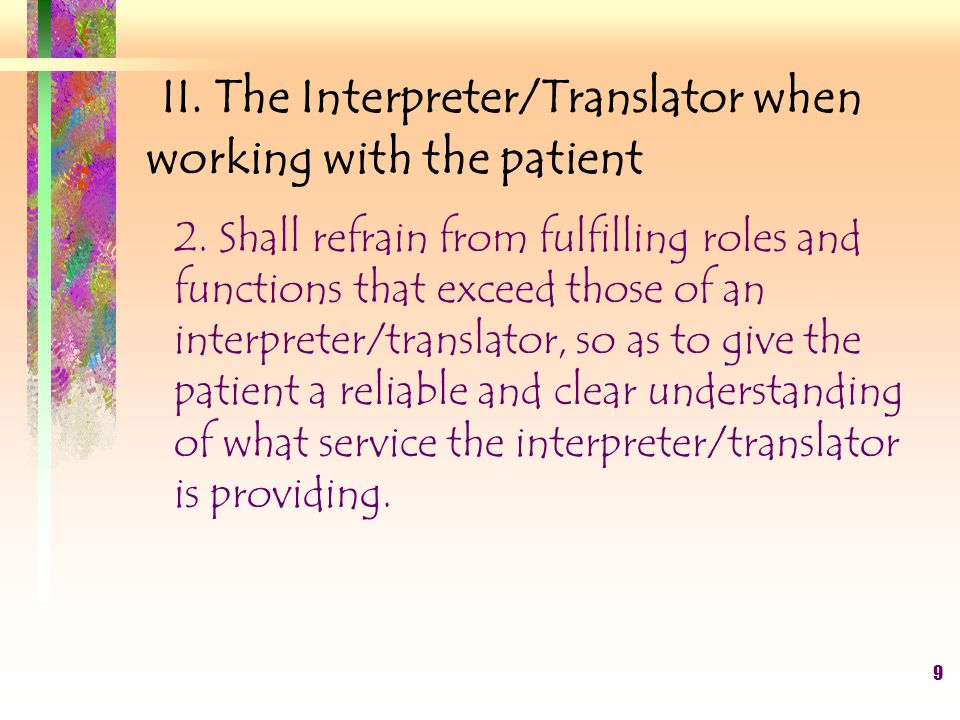 9 II. The Interpreter/Translator when working with the patient 2.