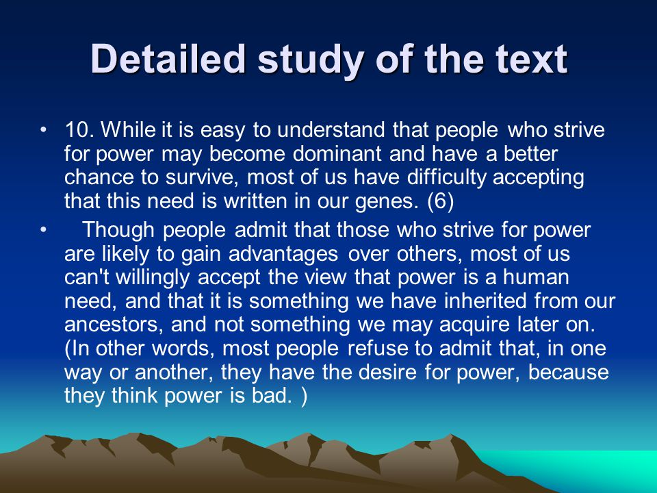 Detailed study of the text 10. While it is easy to understand that people who strive for power may become dominant and have a better chance to survive