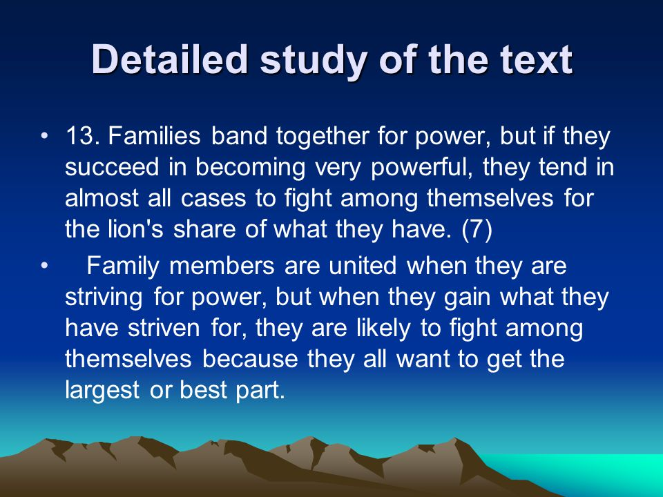 Detailed study of the text 13. Families band together for power, but if they succeed in becoming very powerful, they tend in almost all cases to fight