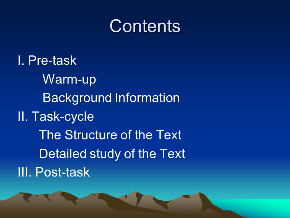Contents I. Pre-task Warm-up Background Information II. Task-cycle The Structure of the Text Detailed study of the Text III. Post-task