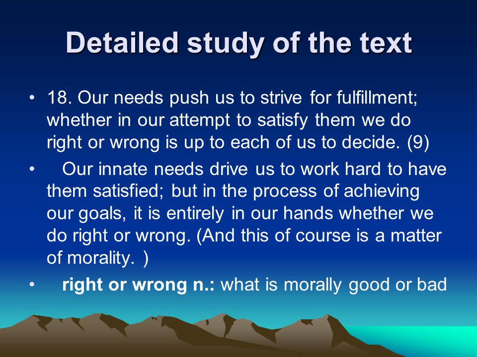 Detailed study of the text 18. Our needs push us to strive for fulfillment; whether in our attempt to satisfy them we do right or wrong is up to each