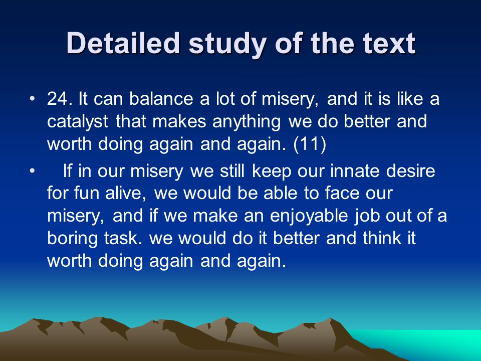 Detailed study of the text 24. It can balance a lot of misery, and it is like a catalyst that makes anything we do better and worth doing again and ag