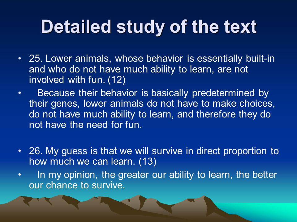 Detailed study of the text 25. Lower animals, whose behavior is essentially built-in and who do not have much ability to learn, are not involved with