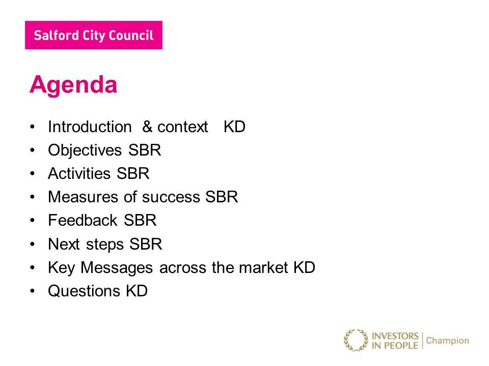 Agenda Introduction & context KD Objectives SBR Activities SBR Measures of success SBR Feedback SBR Next steps SBR Key Messages across the market KD Questions KD