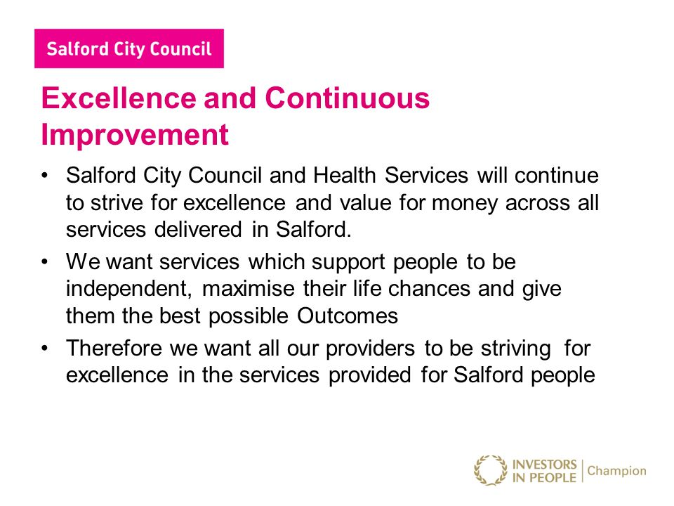 Excellence and Continuous Improvement Salford City Council and Health Services will continue to strive for excellence and value for money across all s