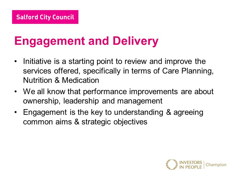 Engagement and Delivery We have asked all Mangers and Owners to be visible and take an active role in the delivery of our objectives to secure –Improved quality –Better Outcomes –System of Continuous Improvement