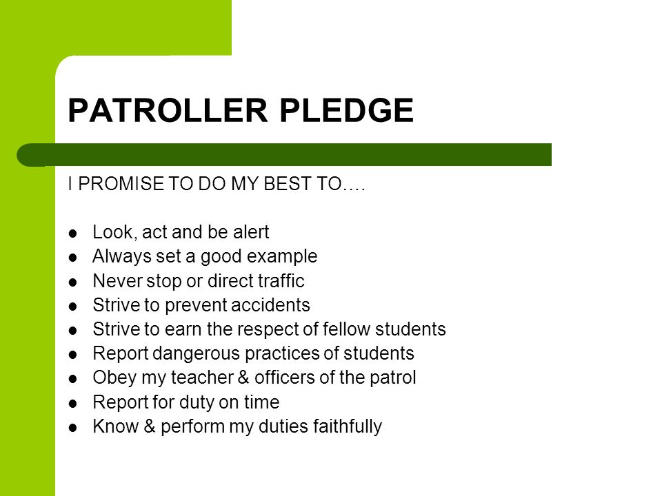 I PROMISE TO DO MY BEST TO…. Look, act and be alert Always set a good example Never stop or direct traffic Strive to prevent accidents Strive to earn