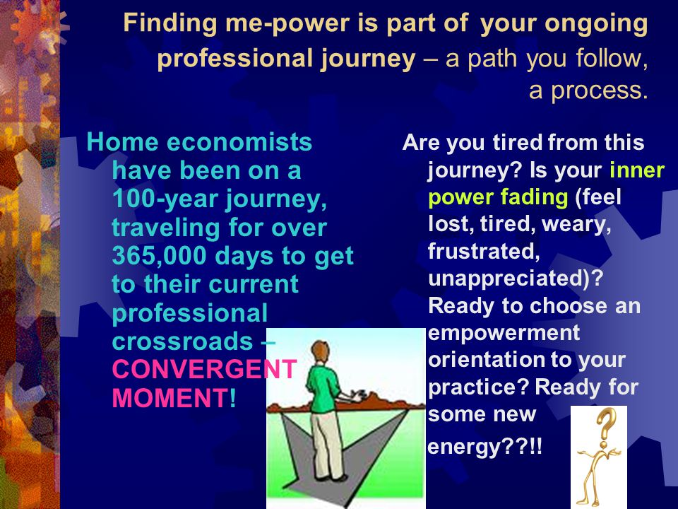 Finding me-power is part of your ongoing professional journey – a path you follow, a process.