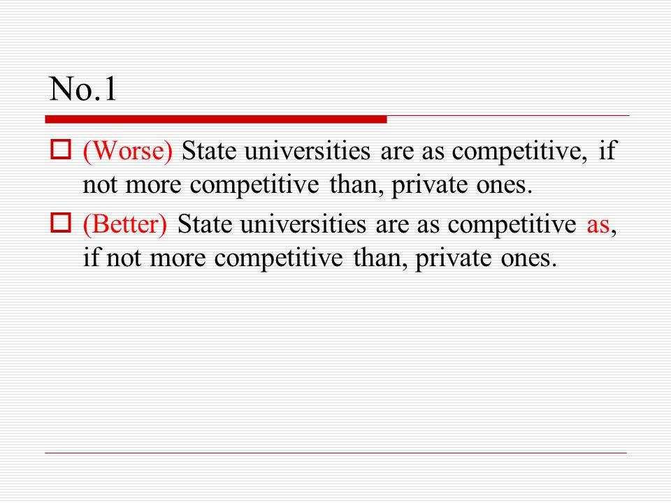 No.1  (Worse) State universities are as competitive, if not more competitive than, private ones.