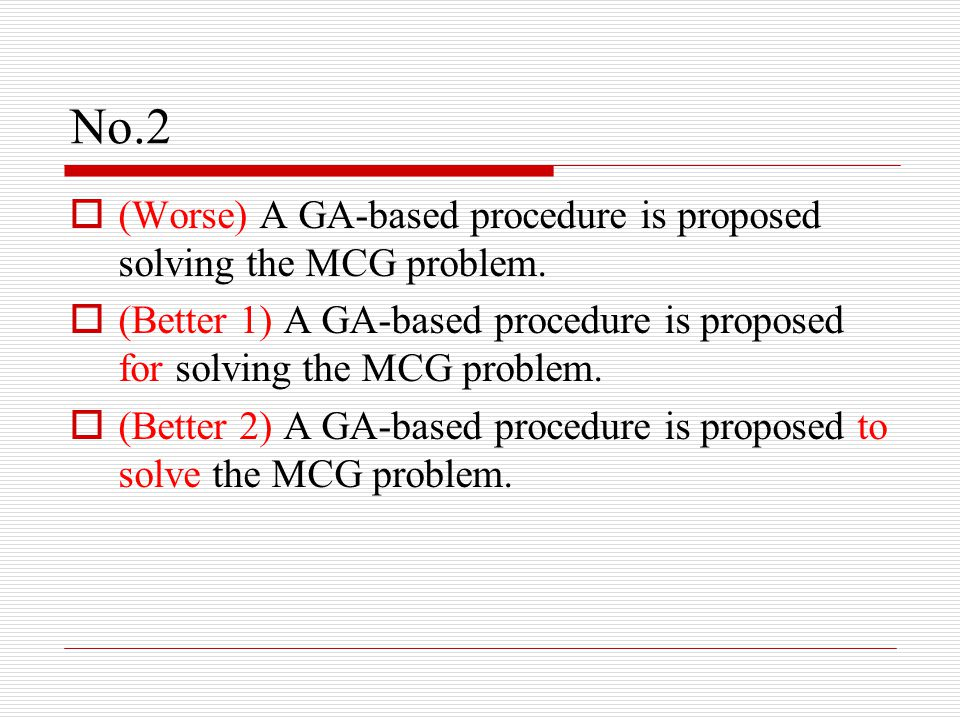 No.2  (Worse) A GA-based procedure is proposed solving the MCG problem.  (Better 1) A GA-based procedure is proposed for solving the MCG problem. 